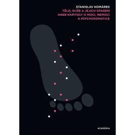 Komárek Stanislav: Tělo, duše a jejich spasení - Kapitoly o moci, nemoci a psychosomatice