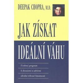 Chopra Deepak: Jak získat ideální váhu