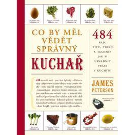 Peterson James: Co by měl vědět správný kuchař - 484 rad, tipů, triků a technik jak si usnadnit prác