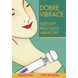Blank Joani, Whidden Ann,: Dobré vibrace - Světový průvodce vibrátory