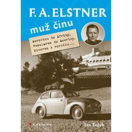 Tuček Jan: F. A. Elstner: Muž činu - Aerovkou do Afriky, Popularem do Ameriky, Minorem k rovníku