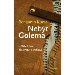 Kuras Benjamin: Nebýt Golema - Rabbi Löw, židovství a češství