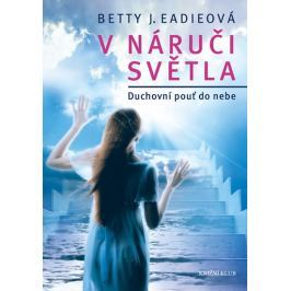 Eadieová Betty J.: V náruči světla - Duchovní pouť do nebe