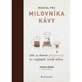 Easto Jessica, Willhoff Andreas,: Manuál pro milovníka kávy - Jak si doma připravit tu nejlepší craf Kuchařky