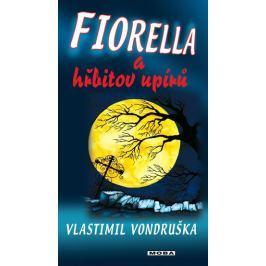 Vondruška Vlastimil: Fiorella a hřbitov upírů Beletrie nad 10 let