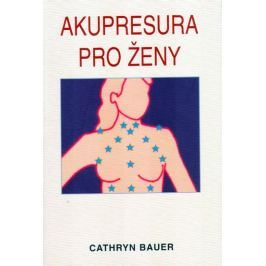 Bauer Cathryn: Akupresura pro ženy