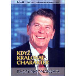 Noonanová Peggy: Když kraloval charakter - Životní příběh Ronalda Reagana Biografie