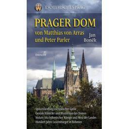 Boněk Jan: Prager Dom von Matthias von Arras und Peter Parler