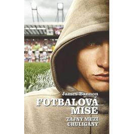 Bannon James: Fotbalová mise - Tajný mezi chuligány
