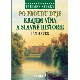 Bauer Jan: Tajemné stezky - Po proudu Dyje krajem vína a slavné historie