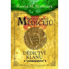 Schröder Rainer M.: Kronika rodu Medicejů 3 - Dědictví klanu