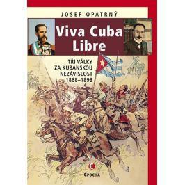 Opatrný Josef: Viva Cuba Libre - Tři války za kubánskou nezávislost, 1868-1898