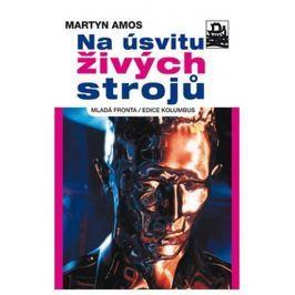Amos Martyn: Na úsvitu živých strojů