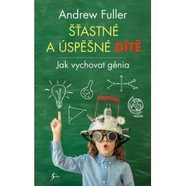 Fuller Andrew: Šťastné a úspěšné dítě