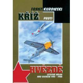 Kurowski Franz: Kříž proti hvězdě - Letecká válka nad Ruskem 1941-1944