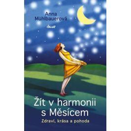 Mühlbauerová Anna: Žít v harmonii s Měsícem - Zdraví, krása a pohoda