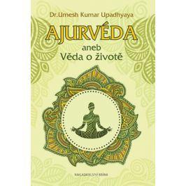 Upadhyaya Umesh Kumar: Ajurvéda aneb Věda o životě