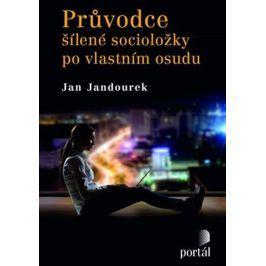 Jandourek Jan: Průvodce šílené socioložky po vlastním osudu