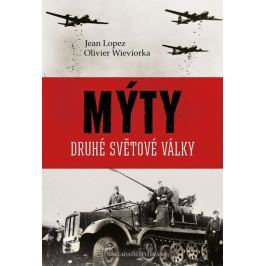 Lopez Jean, Wieviorka Olivier,: Mýty druhé světové války