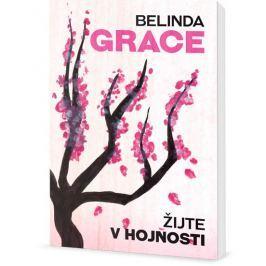 Grace Belinda: Žijte v hojnosti - Proč stačí být takoví, jací jste