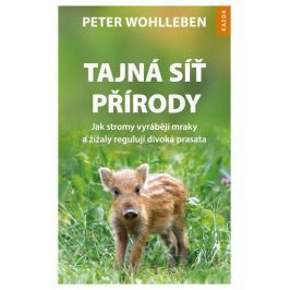 Wohlleben Peter: Tajná síť přírody - Jak stromy vyrábějí mraky a žížaly regulují divoká prasata