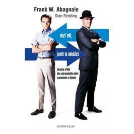 Abagnale Frank W.: Chyť mě, jestli to dokážeš - Skutečný příběh toho nejtroufalejšího lháře a podvod