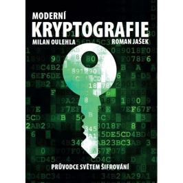 Oulehla Milan, Jašek Roman,: Moderní kryptografie - Průvodce světem šifrování