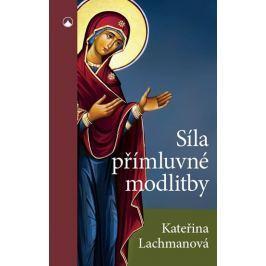 Lachmanová Kateřina: Síla přímluvné modlitby