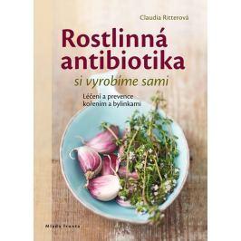 Ritterová Claudia: Rostlinná antibiotika si vyrobíme sami - Léčení a prevence kořením a bylinkami
