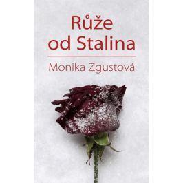 Zgustová Monika: Růže od Stalina - Pohnutý osud Stalinovy dcery