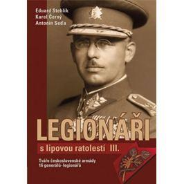 Stehlík Eduard: Legionáři s lipovou ratolestí III. - Tváře československé armády - 16 generálů-legio