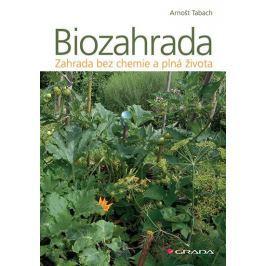 Tabach Arnošt: Biozahrada - Zahrada bez chemie a plná života