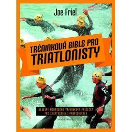 Friel Joe: Tréninková bible pro triatlonisty