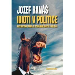 Banáš Jozef: Idioti v politice - Recesistická zpráva ze studijního pobytu v politice