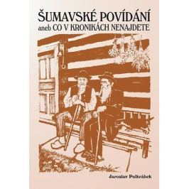 Pulkrábek Jaroslav: Šumavské povídání aneb Co v kronikách nenajdete