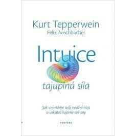 Tepperwein Kurt: Intuice tajuplná síla - Jak vnímáme svůj vnitřní hlas a uskutečňujeme své sny