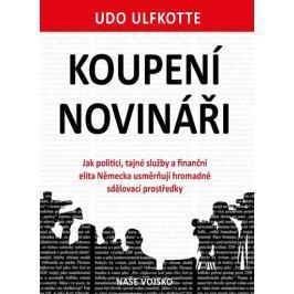 Ulfkotte Udo: Koupení novináři - Jak politici, tajné služby a finanční elita Německa usměrňují hroma