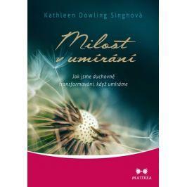 Dowling Singhová Kathleen: Milost v umírání - Jak jsme duchovně transformováni, když umíráme