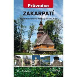 Krušynska Olena: Zakarpatí - Průvodce bývalou Podkarpatskou Rusí