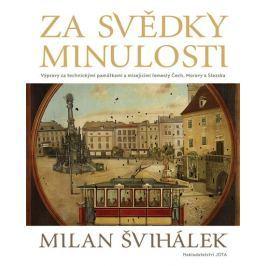 Švihálek Milan: Za svědky minulosti - Výpravy za technickými památkami a mizejícími řemesly Čech, Mo