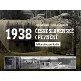 Lakosil Jan, Svoboda Tomáš,: Československé opevnění 1938 - Velká obrazová kniha