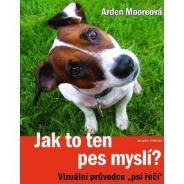 """Mooreová Arden: Jak to ten pes myslí? - Vizuální průvodce """"psí řeči"""""""