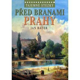 Bauer Jan: Tajemné stezky – Před branami Prahy
