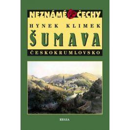 Klimek Hynek: Neznámé Čechy - Šumava - Českokrumlovsko