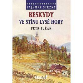 Juřák Petr: Tajemné stezky - Beskydy - Ve stínu Lysé hory