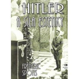 Spotts Frederic: Hitler a síla estetiky