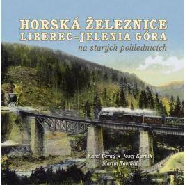 Černý Karel, Kárník Josef, Navrátil Mart: Horská železnice Liberec - Jelenia Góra na starých pohledn