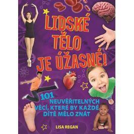 Regan Lisa: Lidské tělo je úžasné! - 101 neuvěřitelných věcí, které by každé dítě mělo znát