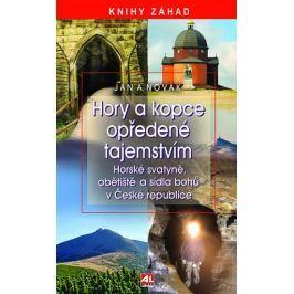 Novák Jan A.: Hory a kopce opředené tajemstvím - Horské svatyně, obětiště a sídla bohů v České repub