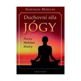Hirschi Gertrud: Duchovní síla jógy - Ásany * Meditace * Mudry